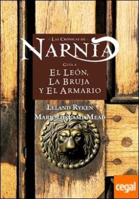 Guía a El león, la bruja y el armario . Las Crónicas de Narnia por Ryken, Leland