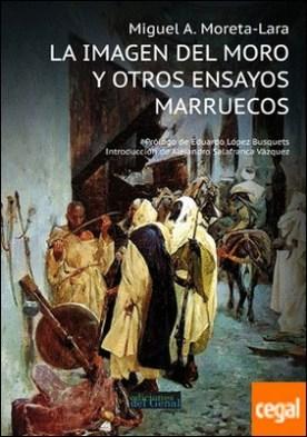 LA IMAGEN DEL MORO Y OTROS ENSAYOS MARRUECOS