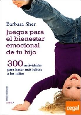 Juegos para el bienestar emocional de tu hijo . 300 actividades para hacer más felices a los niños