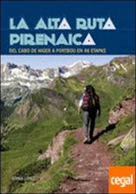 La Alta Ruta Pirenaica . Del cabo de Higer a Portbou en 46 etapas
