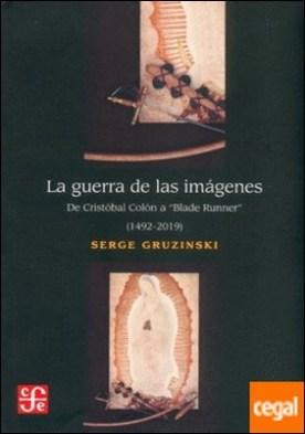 """GUERRA DE LAS IMÁGENES, LA . DE CRISTÓBAL COLÓN A """"BLADE RUNNER"""" (1492-2019) por GRUZINSKI, SERGE PDF"""