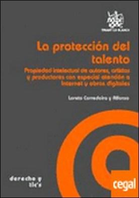 La protección del talento . propiedad intelectual de autores, artistas y productores con especial atención a Internet y obras digitales por Corredoira y Alfonso, Loreto... PDF