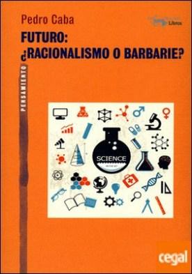 Futuro: ¿Racionalismo o barbarie?