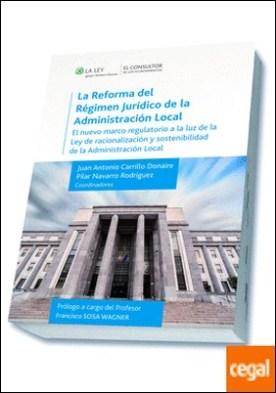 La reforma del régimen jurídico de la Administración local . El nuevo marco regulatorio a la luz de la Ley de racionalización y sostenibilidad de la Administración local