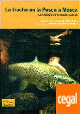 La trucha en la pesca a mosca . La biología en la trucha común por Cobo Gradin, Fernando PDF