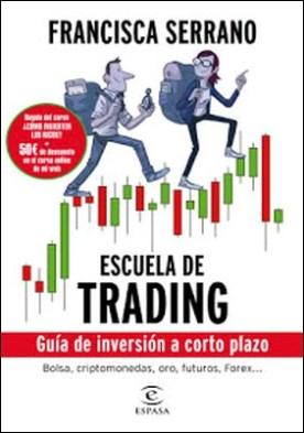 Escuela de trading: Guía de inversión a corto plazo por Francisca Serrano Ruiz PDF