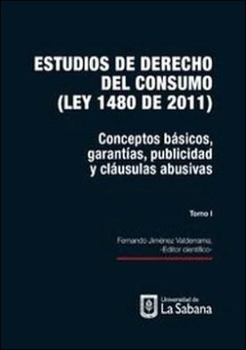 Estudio de derecho del consumo (Ley 1480 de 2011). Tomo I. Conceptos básicos, garantías, publicidad y cláusulas abusivas por Desconocido PDF