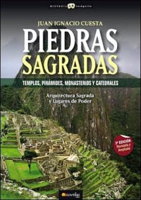 Piedras sagradas: Templos, pirámides, monasterios y Catedrales por Juan Ignacio Cuesta Millán PDF