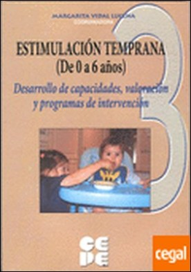 Estimulacion temprana de 0 a 6 años. 2 . Desarrollo de capacidades, valoración y programas de intervención