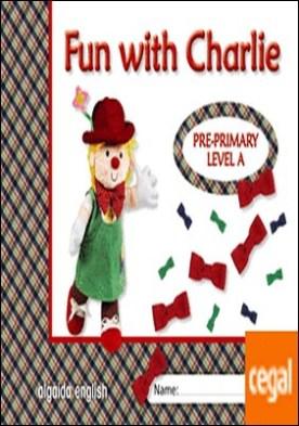 Fun with Charlie. Level A. Proyecto de inglés. Educación Infantil. por Campuzano Valiente, María Dolores PDF