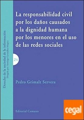 La responsabilidad civil por los daños causados a la dignidad humana por los menores en el uso de las redes sociales por Grimalt Servera, Pedro PDF