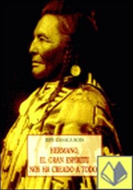 Hermano, el gran espíritu nos ha creado a todos . palabras memorables de los indios sobre su religión y sobre el encuentro con el hombre blanco