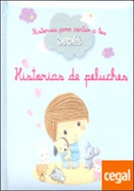 HISTORIAS DE PELUCHES (HISTORIAS PARA CONTAR A LOS BEBES) . Historias para contar a bebes por VV.AA. PDF