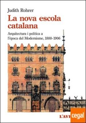 La nova escola catalana . Arquitectura i política a l'època del Modernisme (1888-1906)