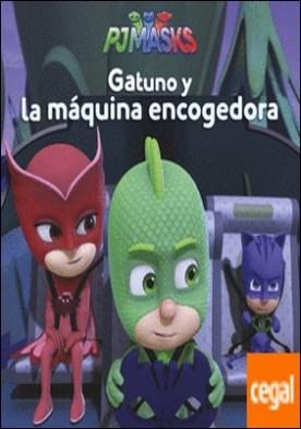 Gatuno y la máquina encogedora (PJ Masks. Primeras lecturas)