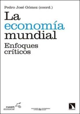 La economía mundial. Enfoques críticos por Pedro José Gómez