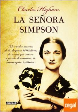 La señora Simpson . Las vidas secretas de la duquesa de Windsor, la mujer que estuvo a punto de arru