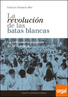 La revolución de las batas blancas: la enfermería española de 1976 a 1978 . LA ENFERMERIA ESPAÑOLA DE 1976 A 1978
