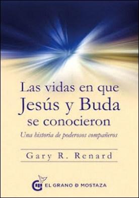 Las vidas en las que Jesús y Buda se conocieron: Una historia de poderosos compañeros por Gary Renard