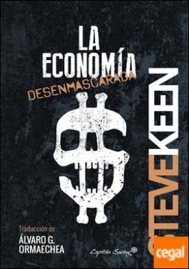 La economía desenmascarada por Keen, Steve PDF