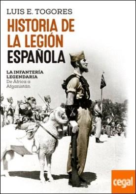 Historia de La Legión española . La infantería legendaria. De África a Afganistán por Togores Sánchez, Luis Eugenio. PDF