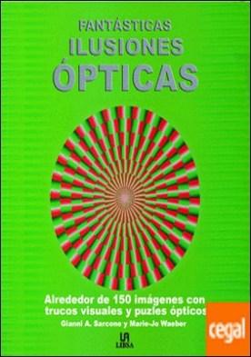 Fantásticas Ilusiones Ópticas . Más de 150 Originales Trucos Visuales, Trampantojos y Acertijos Ópticos
