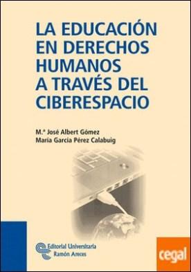 La educación en derechos humanos a través del ciberespacio por Albert Gómez, Mª José PDF
