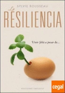 La resiliencia . Vivir feliz a pesar de...