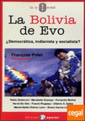 La Bolivia de Evo . ¿Democrática, indianista y socialista?