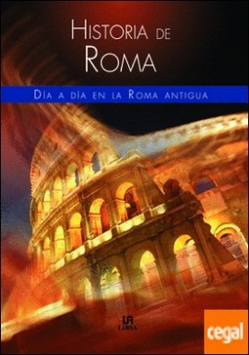 Historia de Roma . Día a Día en la Roma Antigua
