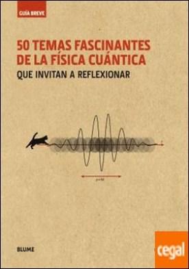 Guía breve. 50 temas fascinantes de la física cuántica (rústica) . que invitan a reflexionar