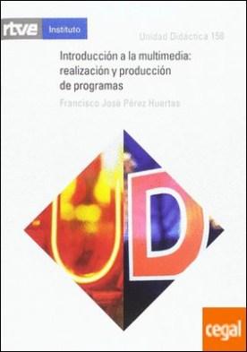 Introducción a la multimedia por Pérez Huertas, Francisco José PDF