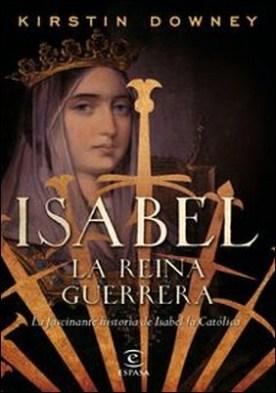 Isabel, la reina guerrera. La facinante historia de Isabel la Católica
