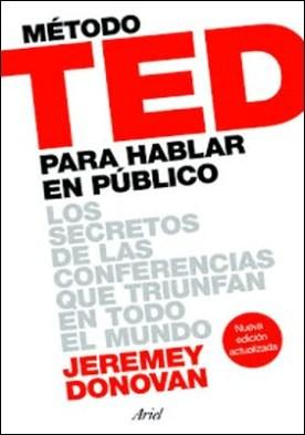 Método TED para hablar en público (Edición revisada y ampliada): Los secretos de las conferencias que triunfan en todo el mundo por Jeremey Donovan