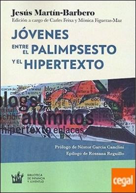 Jóvenes. Entre el palimpsesto y el hipertexto . Edición a cargo de Carles Feixa y Mònica Figueras-Maz