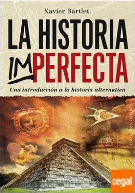 La historia imperfecta . Una introduccion a la historia alternativa