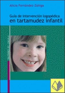 Guía de intervención logopédica en tartamudez infantil por Fernández Zúñiga, A. PDF