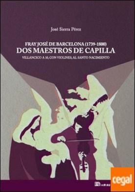 Fray José de Barcelona (1739-1800): Dos Maestros de Capilla . Villancico a 10, con violines, al Santo Nacimiento