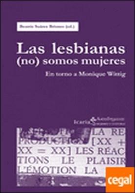 Las lesbianas (no) somos mujeres . en torno a Monique Wittig