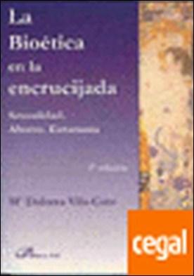La Bioetica en la encrucijada . Sexualidad. Aborto. Eutanasia