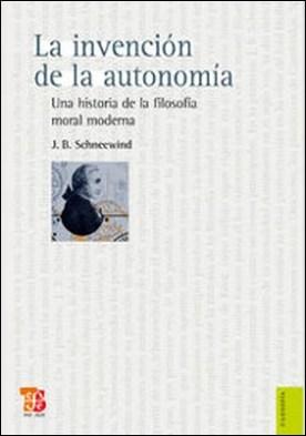 La invención de la autonomía. Una historia de la filosofía moral moderna