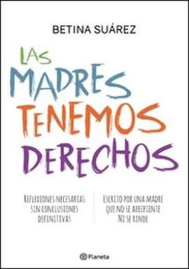 Las madres tenemos derechos por Betina Suárez PDF