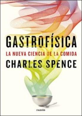 Gastrofísica. La nueva ciencia de la comida