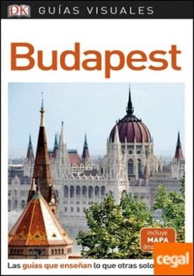 Guía Visual Budapest . Las guías que enseñan lo que otras solo cuentan