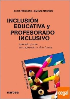 Inclusión educativa y profesorado inclusivo . Aprender juntos para aprender a vivir juntos