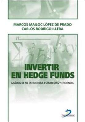 Invertir en Hedge Funds. Análisis de su estructura, estrategias y eficiencia por Lopez Prado, Marcos Mailoc, Carlos Rodrigo Illera PDF