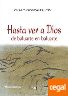 Hasta ver a Dios . De baluarte en baluarte por González ...