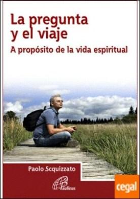La pregunta y el viaje . A propósito de la vida espiritual