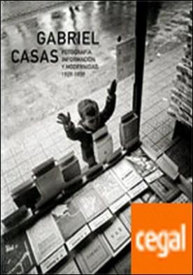 Gabriel Casas. Fotograf¡a, informaci¢n y modernidad. 1929-1939