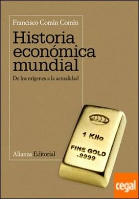 Historia económica mundial . De los orígenes a la actualidad